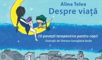 Cartea Despre viata – Alina Telea (download, pret, reducere)