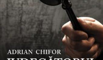 Cartea Judecatorul – Adrian Chifor (download, pret, reducere)