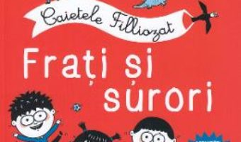 Cartea Caietele Filliozat. Frati si surori. Activitati cu autocolante – Isabellle Filliozat (download, pret, reducere)