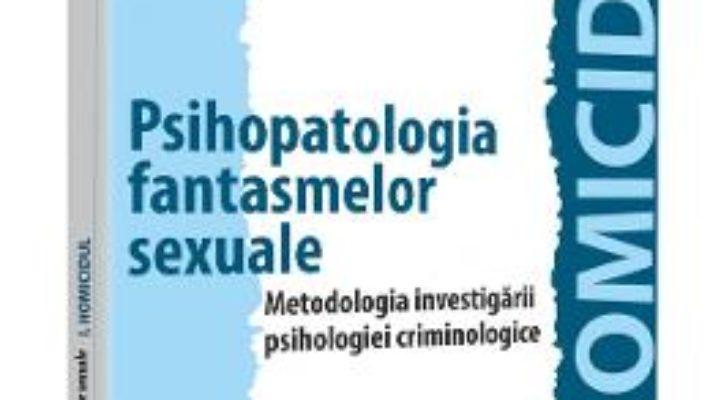 Cartea Psihopatologia fantasmelor sexuale. Metodologia investigarii psihologiei criminologice – Alin Les (download, pret, reducere)