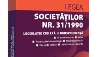Cartea Legea societatilor nr.31 1990. Legislatie conexa si jurisprudenta. Noiembrie 2019 (download, pret, reducere)