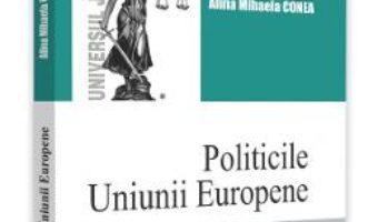 Cartea Politicile Uniunii Europene – Alina-Mihaela Conea (download, pret, reducere)