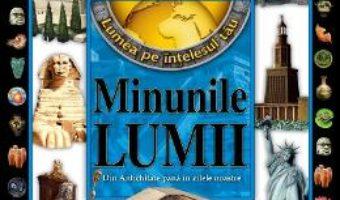 Cartea Minunile lumii. Din Antichitate pana in zilele noastre (download, pret, reducere)