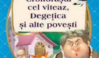 Cartea Croitorasul cel Viteaz, Degetica si alte povesti (download, pret, reducere)