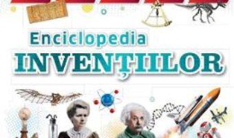 Cartea Enciclopedia Inventiilor – Clive Gifford, Susan Kennedy, Philip Parker (download, pret, reducere)