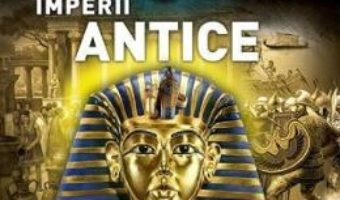 Cartea Imperii antice 3D (download, pret, reducere)