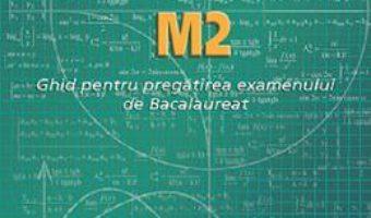Cartea Matematica M2. Ghid pentru Bacalaureat – Petre Nachila (download, pret, reducere)