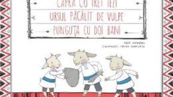 Cartea Capra cu trei iezi. Ursul pacalit de vulpe. Punguta cu doi bani – Ion Creanga (download, pret, reducere)