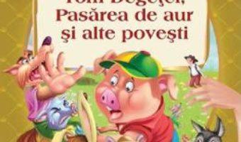 Cartea Tom Degetel, Pasarea de aur si alte povesti (download, pret, reducere)