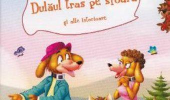 Cartea Dulaul tras pe sfoara si alte istorioare (download, pret, reducere)