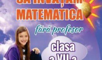 Cartea Sa invatam matematica fara profesor – Clasa 7 – Gheorghe Adalbert Schneider (download, pret, reducere)