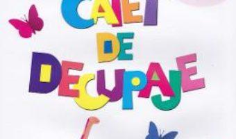 Cartea Caiet de decupaje (download, pret, reducere)