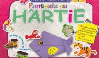 Cartea Fantezie cu hartie. Colorati! Indoiti! Lipiti! 2 (download, pret, reducere)
