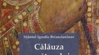 Cartea Calauza rugatorului – Sfantul Ignatie Briancianinov (download, pret, reducere)