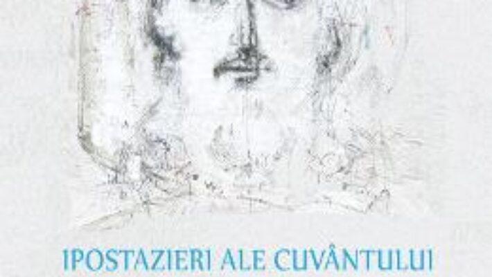Cartea Ipostazieri ale cuvantului. Eseuri omiletice – Ioan Chirila (download, pret, reducere)