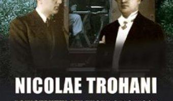 Cartea Nicolae Trohani. Aghiotantul lui Eugen Cristescu – Nicolae Trohani (download, pret, reducere)