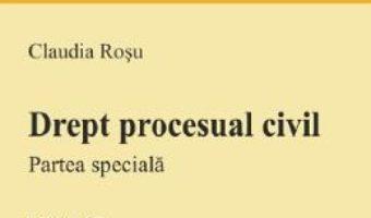 Cartea Drept procesual civil. Partea speciala Ed.10 – Claudia Rosu (download, pret, reducere)