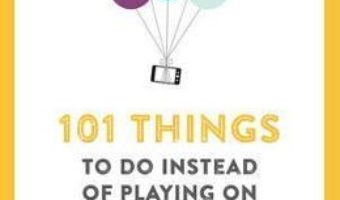 Cartea 101 Things To Do Instead of Playing on Your Phone – Ilka Heinemann (download, pret, reducere)