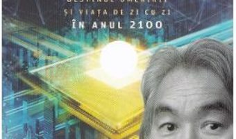 Cartea Fizica viitorului – Michio Kaku (download, pret, reducere)