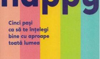 Cartea Happy happy. Cinci pasi ca sa te intelegi bine cu aproape toata lumea – Lars-John Age (download, pret, reducere)