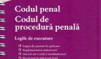 Cartea Codul penal. Codul de procedura penala. Legile de executare Ed.4 Act. 1 Februarie 2020 (download, pret, reducere)