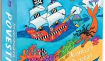 Cartea Inventeaza povesti. Aventuri in ocean (download, pret, reducere)