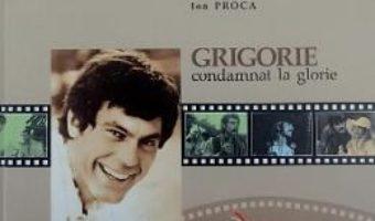 Cartea Grigorie condamnat la glorie – Ion Proca (download, pret, reducere)