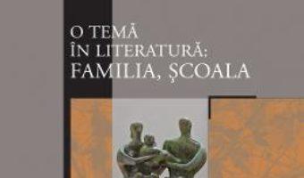 Cartea O tema in literatura: familia, scoala (download, pret, reducere)