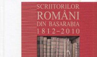 Cartea Dictionarul scriitorilor romani din Basarabia 1812-2010 (download, pret, reducere)