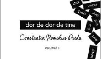 Cartea Dor de dor de tine Vol.2 – Constantin Romulus Preda (download, pret, reducere)