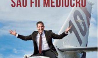 Cartea Fii obsedat sau fii mediocru – Grant Cardone (download, pret, reducere)