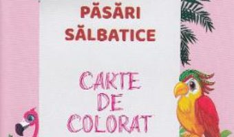 Cartea Pasari salbatice. Carte de colorat (download, pret, reducere)