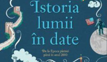 Cartea Istoria lumii in date. De la Epoca pietrei pana in anul 2000 – Jane Chisholm (download, pret, reducere)