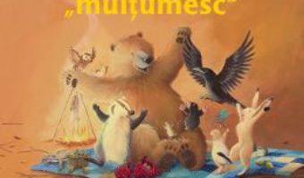 Cartea Martin spune multumesc – Karma Wilson, Jane Chapman (download, pret, reducere)