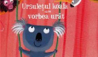 Cartea Ursuletul koala care vorbea urat – Christine Beigel, Herve Le Goff (download, pret, reducere)