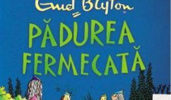 Cartea Padurea fermecata – Enid Blyton (download, pret, reducere)