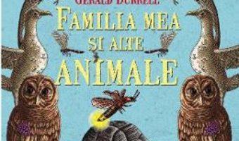 Cartea Familia mea si alte animale – Gerald Durrell (download, pret, reducere)