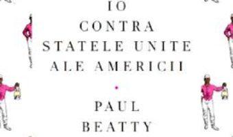 Cartea Io contra Statelor Unite ale Americii – Paul Beatty (download, pret, reducere)