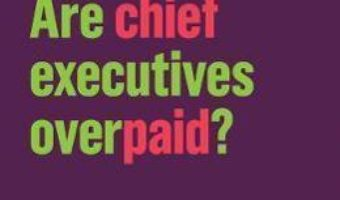 Cartea Are Chief Executives Overpaid? – Deborah Hargreaves (download, pret, reducere)