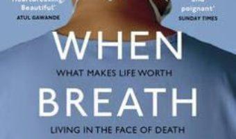 Cartea When Breath Becomes Air – Paul Kalanithi (download, pret, reducere)
