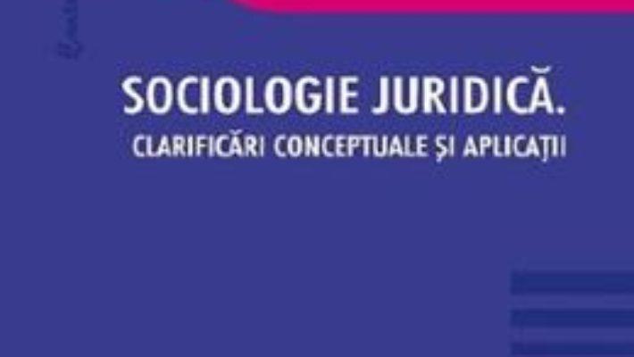 Cartea Sociologie juridica. Clarificari conceptuale si aplicatii – Ramona Delia Popescu, Cosmin-Marian Vaduva (download, pret, reducere)