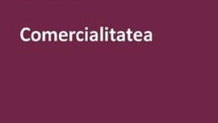 Cartea Comercialitatea – Anca Gheorghiu (download, pret, reducere)
