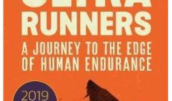 Cartea The Rise of the Ultra Runners: A Journey to the Edge of Human Endurance – Adharanand Finn (download, pret, reducere)