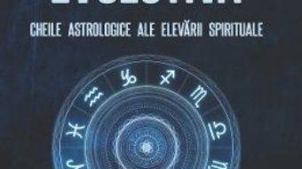 Cartea Astrologia evolutiva: Cheile astrologice ale elevarii spirituale – Sorin Bratoveanu (download, pret, reducere)