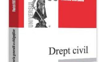 Cartea Drept civil. Teoria generala a obligatiilor – Florica Ciutacu (download, pret, reducere)