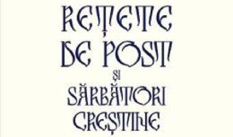 Cartea Retete de post si sarbatori crestine – Maria Cristea Soimu (download, pret, reducere)