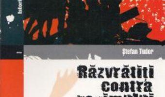 Cartea Razvratiti contra regimului – Stefan Tudor (download, pret, reducere)