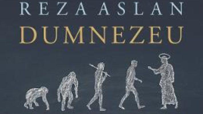 Cartea Dumnezeu. O istorie umana – Reza Aslan (download, pret, reducere)