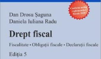 Cartea Drept fiscal. Fiscalitate. Obligatii fiscale. Declaratii fiscale Ed.5 – Dan Drosu Saguna, Daniela Iuliana Radu (download, pret, reducere)