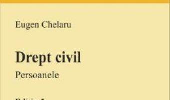 Cartea Drept civil. Persoanele Ed.5 – Eugen Chelaru (download, pret, reducere)